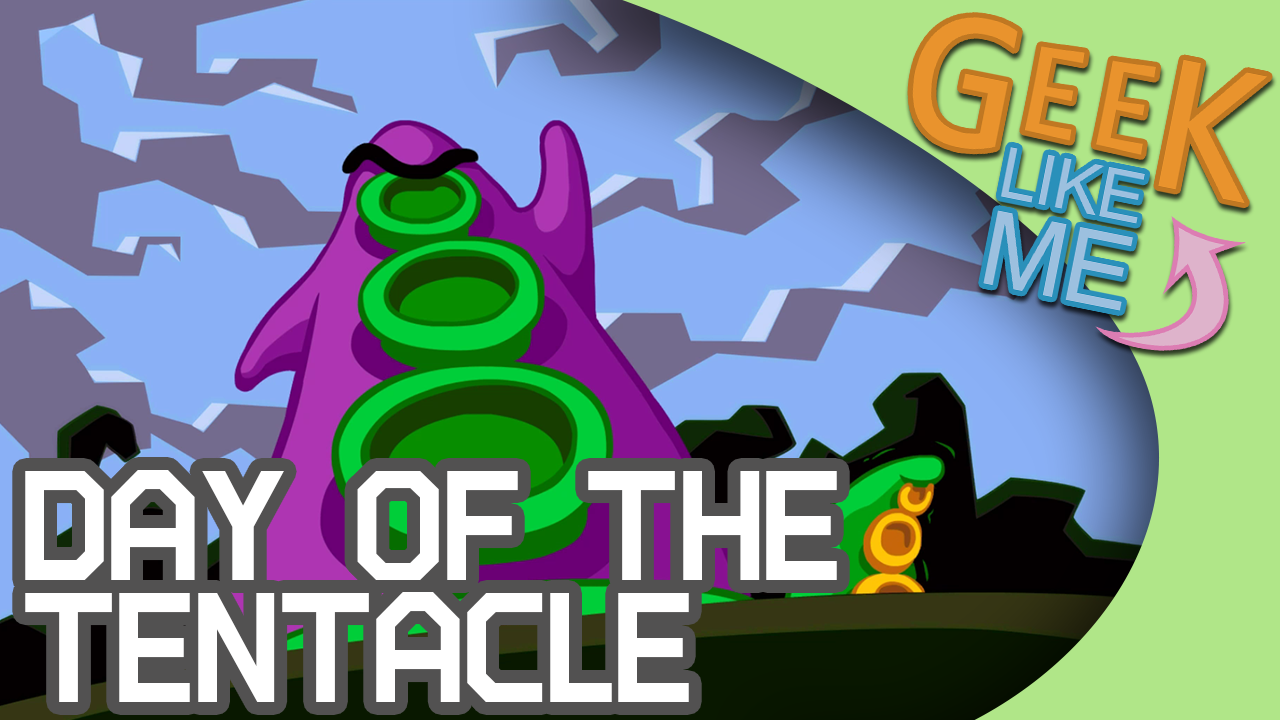 Day of The Tentacle - Geek Like Me