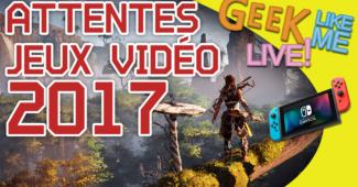 Les attentes jeux vidéo en 2017 (LIVE du 1/03/2017)