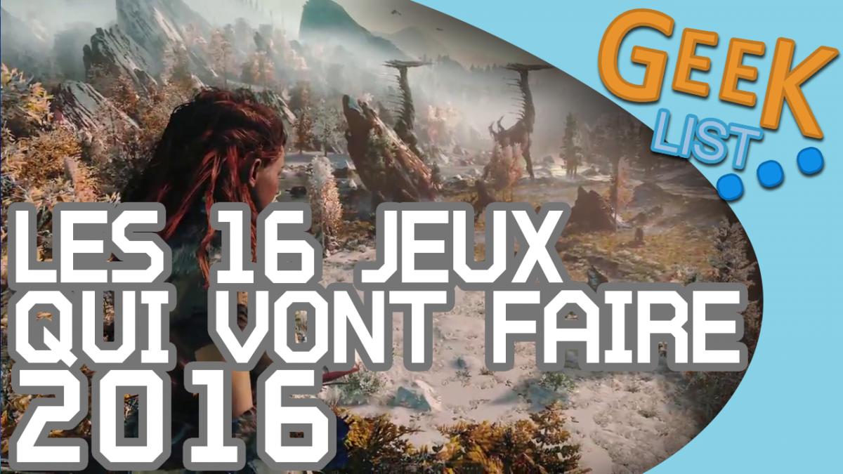 La GEEK LIST : 16 jeux qui vont faire 2016