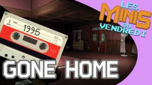 Gone Home - Les Minis du vendredi
