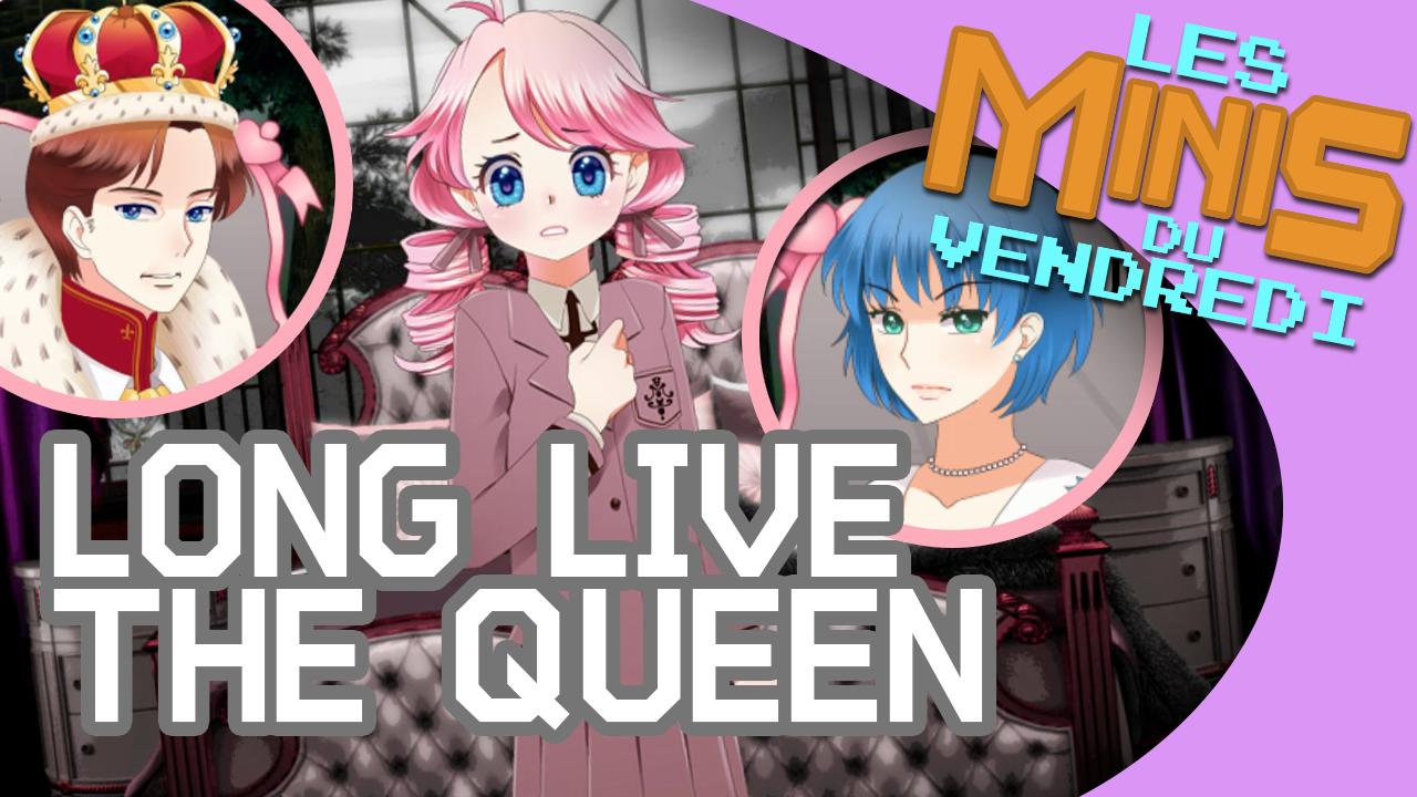 Long Live The Queen – Les Minis du vendredi