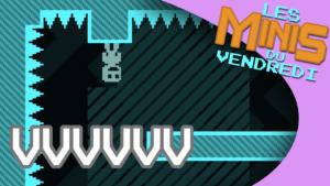 VVVVVV - Les Minis du vendredi