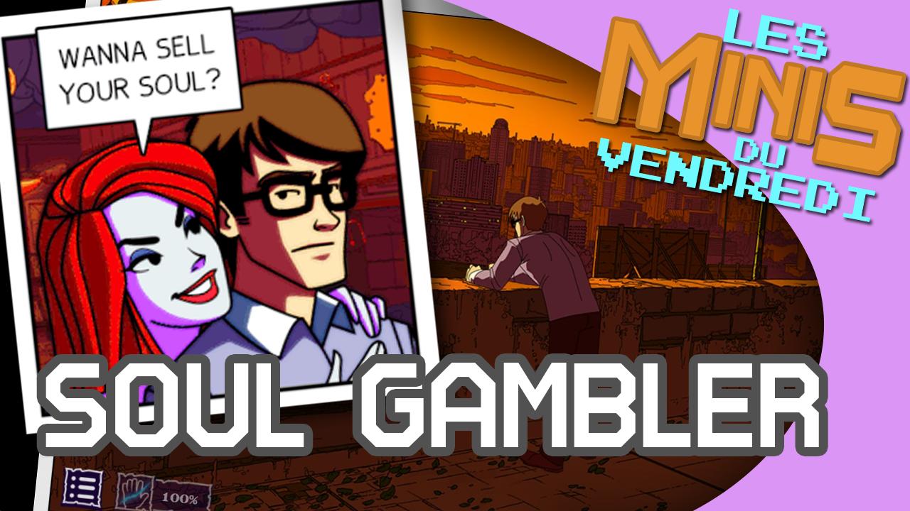 Soul Gambler – Les Minis du vendredi
